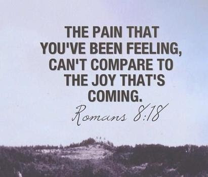 The pain you have been feeling cant compare to the joy that is coming. Romans 8:18 | Scripture Group | Pinterest