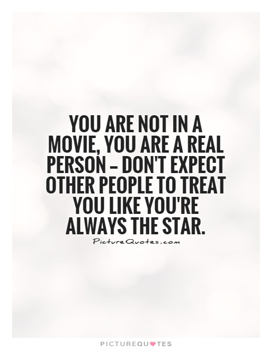 You Are Not In A Movie You Are A Real Person Dont Picture