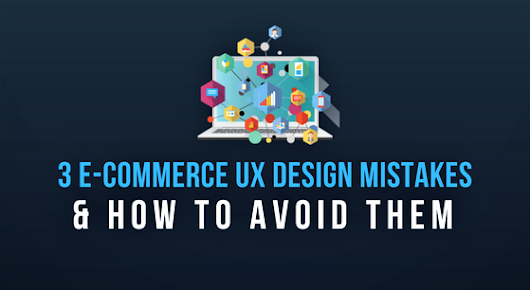 3 E-commerce UX Design Mistakes & How To Avoid Them |