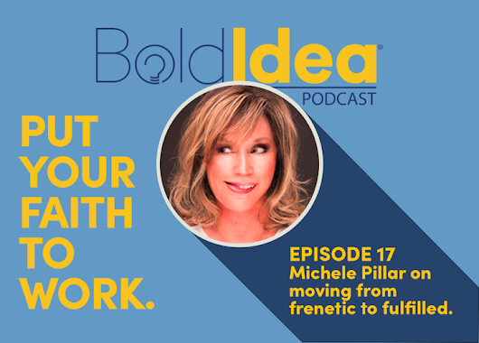 017 Michele Pillar on moving from frenetic to fulfilled - BoldIdea Podcast