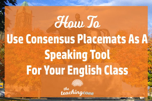 How To Use Consensus Placemats To Get English & ESL Students Speaking - The Teaching Cove