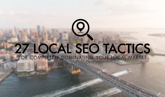 27 Local SEO Tactics for Dominating Your Local Market