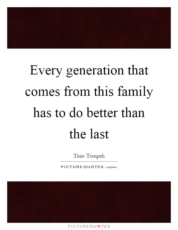 Every Generation That Comes From This Family Has To Do Better