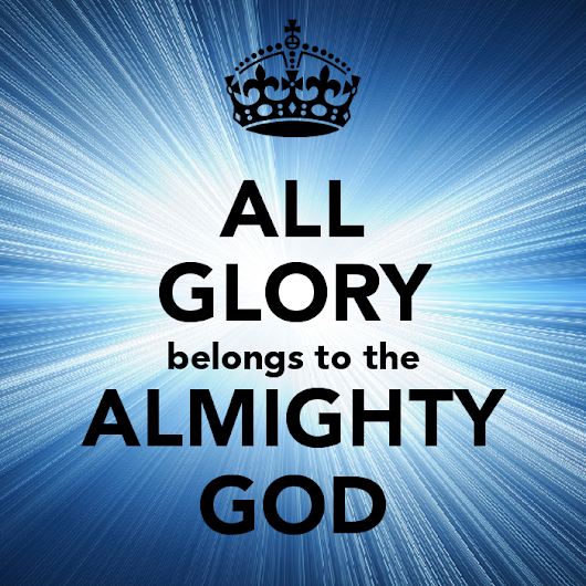 ALL GLORY BELONGS TO THE ALMIGHTY GOD