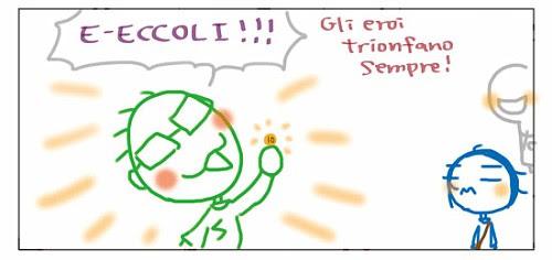 E-ECCOLI!!! Gli eroi trionfano sempre!
