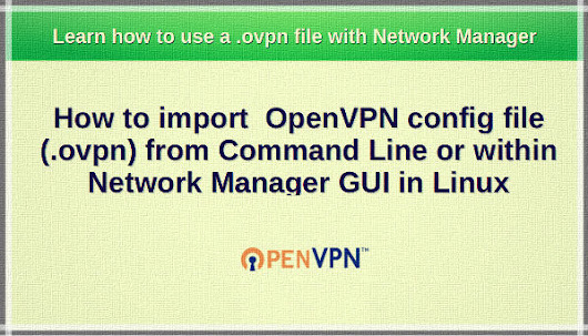How to import a OpenVPN .ovpn file with Network Manager or Command Line in Linux