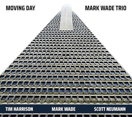 MARK WADE TRIO - MOVING DAY (EDITION 46 - 2018)