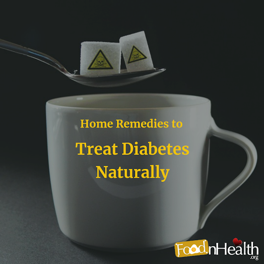 Excellent Home Remedies to Treat Diabetes Naturally - FoodnHealth.org