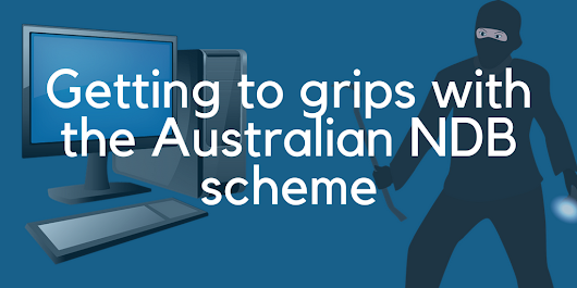 Getting to Grips With the Australian Notifiable Data Breach Scheme.