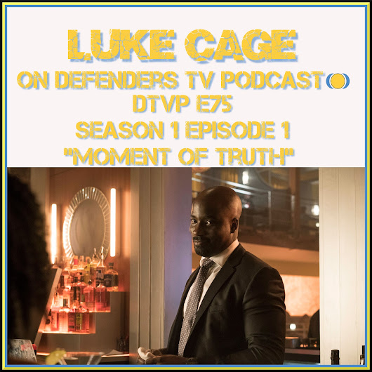 Luke Cage Episode 1 Podcast Moment of Truth – Defenders TV Podcast Episode 75
