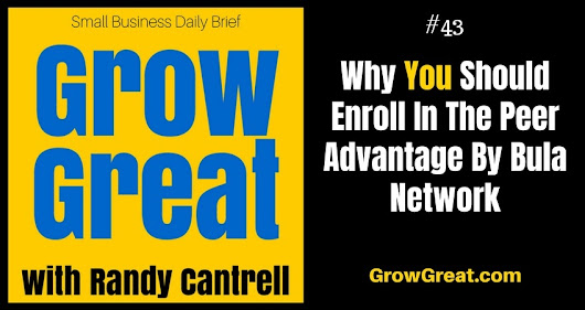 Why You Should Enroll In The Peer Advantage By Bula Network – Grow Great Small Business Daily Brief #43 – July 21, 2018