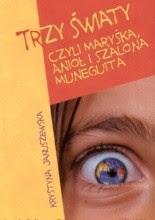 Okładka książki Trzy Światy czyli Maryśka, Anioł i Szalona Muneguita