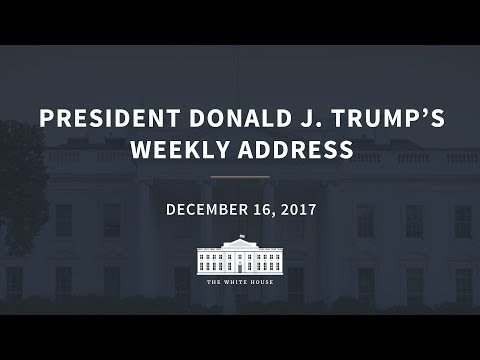 President Trump's Weekly Address: 12/16/2017