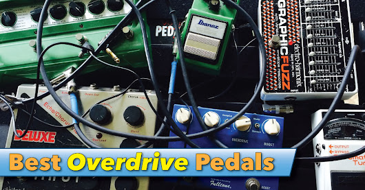 Best Overdrive Pedals Reviews With Videos & Audio Samples