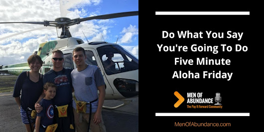 084: Do What You Say You're Going To Do – Five Minute Aloha Friday with Wally Carmichael