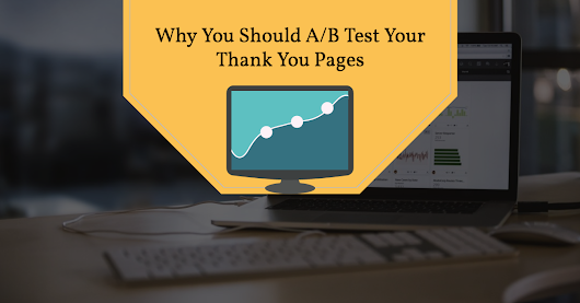 Why You Should A/B Test Your Thank You Pages