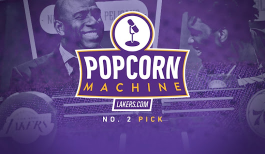 Popcorn Machine: Lakers Receive Second-Overall Pick | Los Angeles Lakers