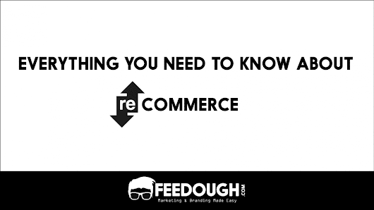 What is ReCommerce? Everything you should know about ReCommerce business model – Feedough