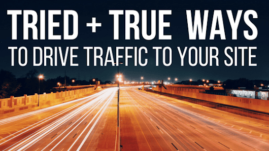 Tried + True Ways to Drive Traffic to Your Site