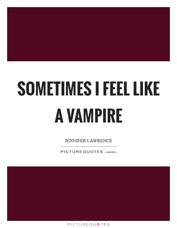 Sometimes I Feel Like A Vampire Picture Quotes
