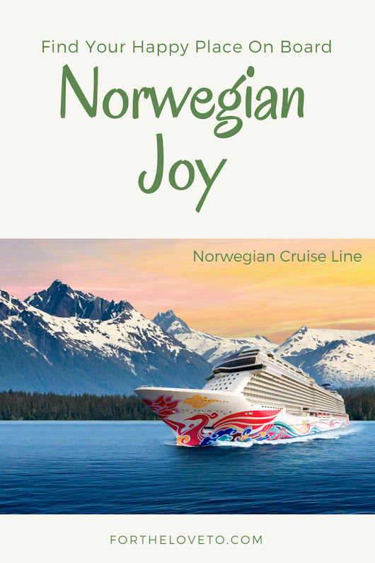 Find Your Happy Place On Board Norwegian Joy Cruise - For The Love To
