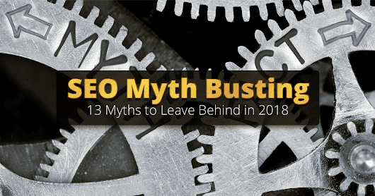 13 Biggest SEO Myths You Should Leave Behind