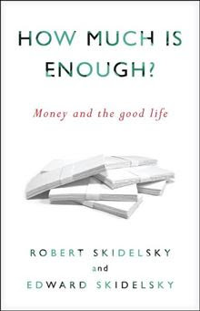 How Much is Enough?: Money and the Good Life By: Edward Skidelsky,Robert Skidelsky