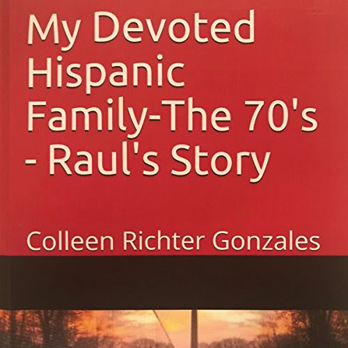 My Devoted Hispanic Family - The 70's: Raul's Story