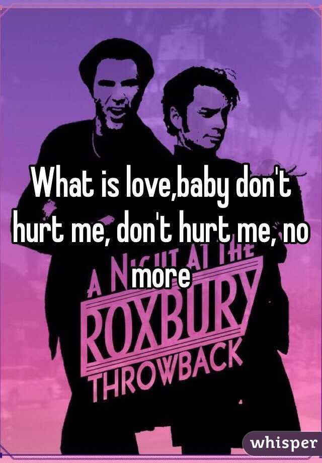 What Is Lovebaby Dont Hurt Me Dont Hurt Me No More