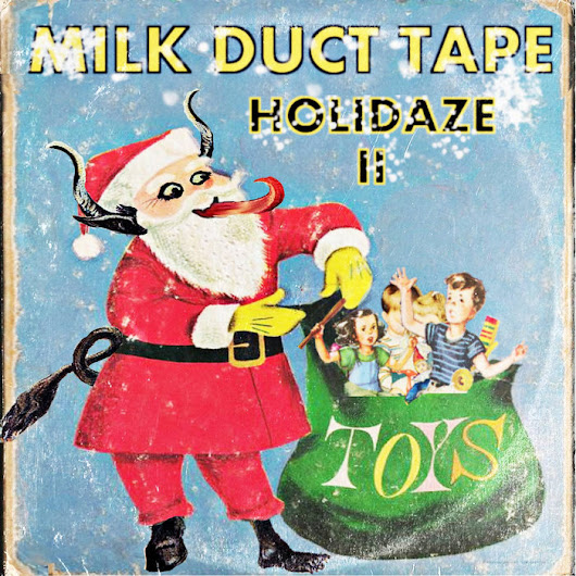 Holidaze II, by Milk Duct Tape
