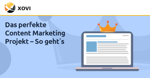 Das perfekte Content Marketing Projekt – So geht´s » XOVI