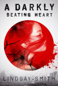 Title: A Darkly Beating Heart, Author: Lindsay Smith