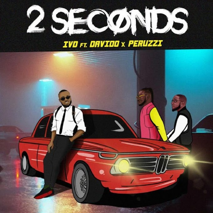 [MUSIC] IVD x Peruzzi x Davido – 2 Seconds