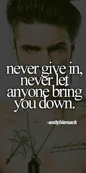 Absence Sayings Never Give In Never Let Anyone Bring You Down Andy