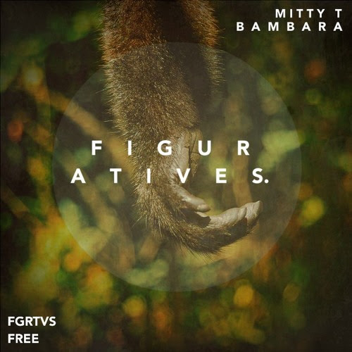 MITTY T - Bambara [FGRTVS - FREE DL] by Figuratives.