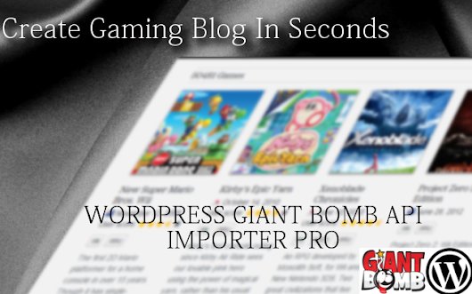 WordPress Giant Bomb Import Pro