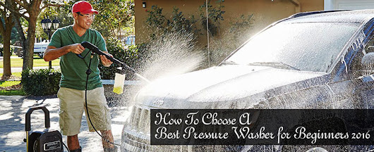 How To Choose A Best Pressure Washer for Beginners 2016 -