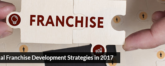 6 Essential Franchise Development Strategies in 2017