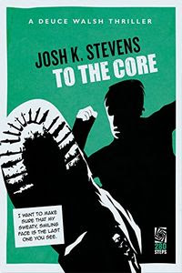 To The Core by Josh K. Stevens