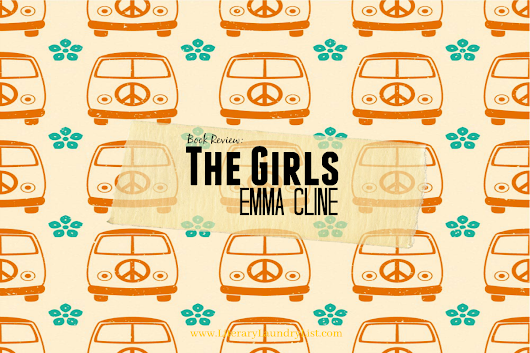 Review: The Girls, by Emma Cline⋆Literary Laundry List