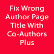 Solution To Wrong Author Page Title With Yoast SEO And Co-Authors Plus Plugin