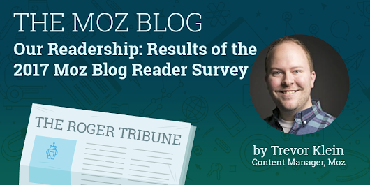Our Readership: Results of the 2017 Moz Blog Reader Survey - Moz