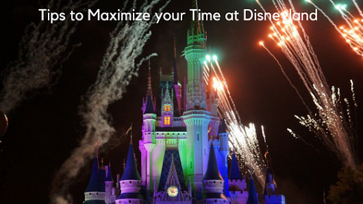 Tips to Maximize your Time at Disneyland, California - EazyNazy