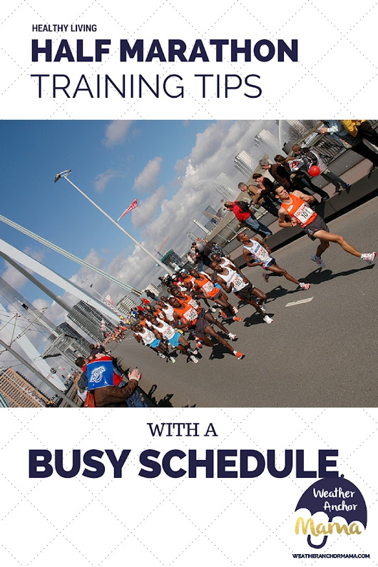 Half Marathon Training Tips With a Busy Schedule | Weather Anchor Mama
