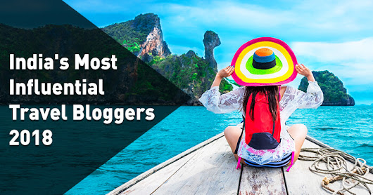 21 Top Travel Bloggers In India Who Inspire Us To Travel