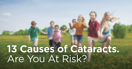 13 Causes Of Cataracts: Find Out If You're At Risk