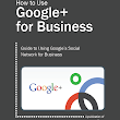 Free Guide: How to Use Google+ for Business