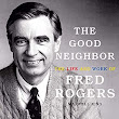 Audiobook Review:The Good Neighbor: The Life and Work of Fred Rogersby Maxwell King » I'd Rather Be At The Beach