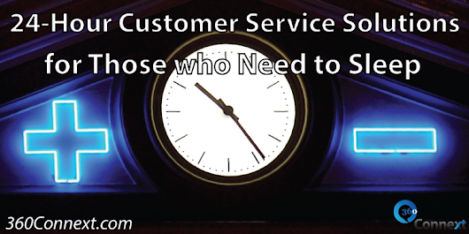 24-Hour Customer Service Solutions for Those who Need to Sleep