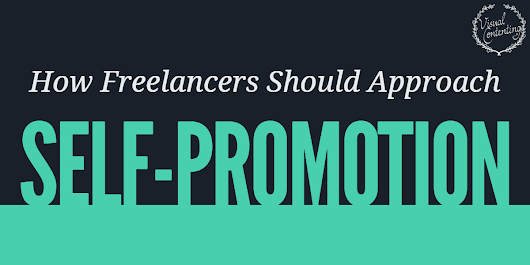 How Freelancers Should Approach Self-Promotion - Visual Contenting